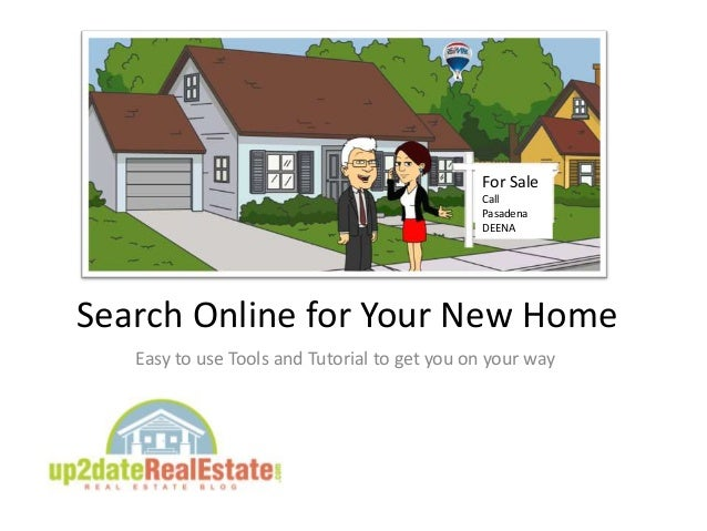 Search Online for Your New Home Easy to use Tools and Tutorial to get you on your way For Sale Call Pasadena DEENA