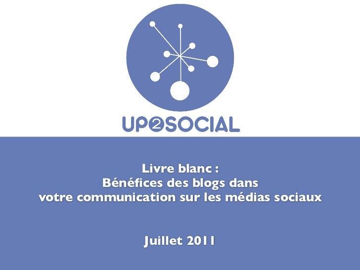 Livre blanc :         Bénéfices des blogs dansvotre communication sur les médias sociaux               Juillet 2011