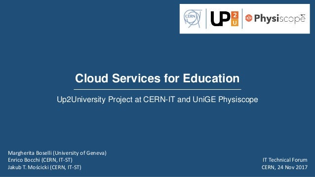 Cloud Services for Education Up2University Project at CERN-IT and UniGE Physiscope Margherita Boselli (University of Genev...