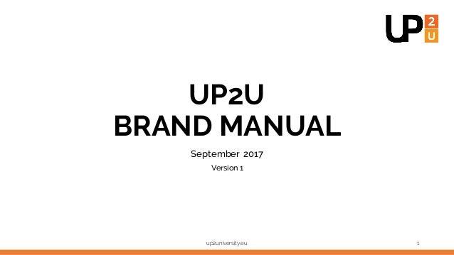 UP2U BRAND MANUAL September 2017 Version 1 up2university.eu 1