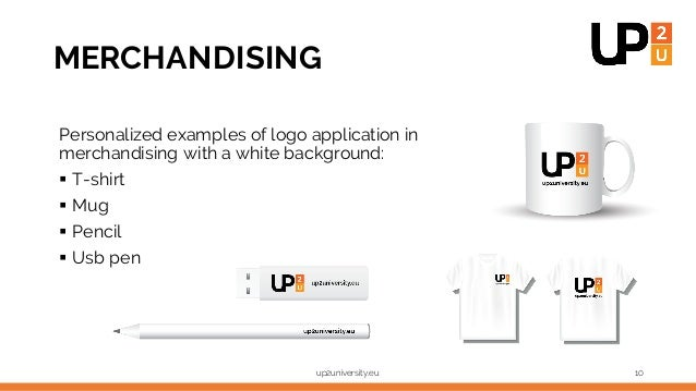 MERCHANDISING Personalized examples of logo application in merchandising with a white background: § T-shirt § Mug § Pencil...