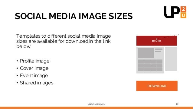 SOCIAL MEDIA IMAGE SIZES Templates to different social media image sizes are available for download in the link below: • P...