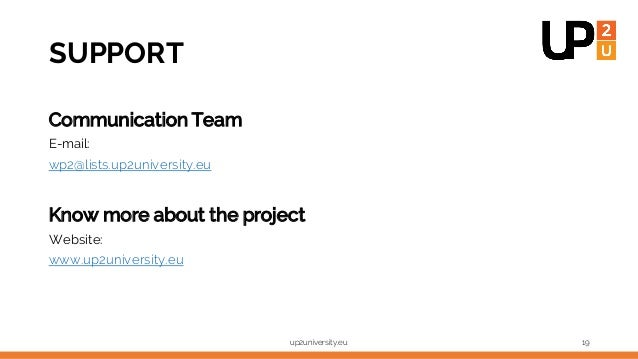 SUPPORT Communication Team E-mail: wp2@lists.up2university.eu Know more about the project Website: www.up2university.eu up...