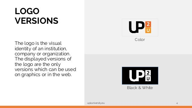 LOGO VERSIONS up2university.eu 4 Color Black & White The logo is the visual identity of an institution, company or organiz...