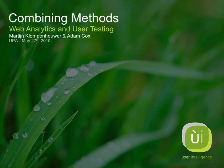 Combining Methods Web Analytics and User Testing Martijn Klompenhouwer & Adam Cox UPA - May 27 th , 2010