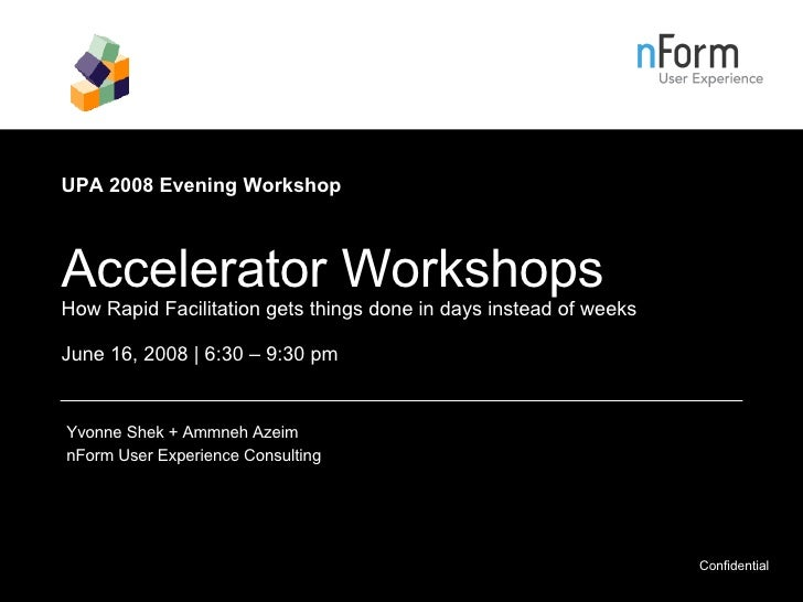 UPA 2008 Evening Workshop   Accelerator Workshops How Rapid Facilitation gets things done in days instead of weeks June 16...
