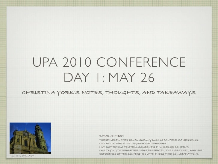 UPA 2010 CONFERENCE                   DAY 1: MAY 26        CHRISTINA YORK'S NOTES, THOUGHTS, AND TAKEAWAYS                ...