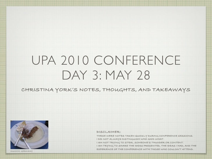 UPA 2010 CONFERENCE                   DAY 3: MAY 28        CHRISTINA YORK'S NOTES, THOUGHTS, AND TAKEAWAYS                ...