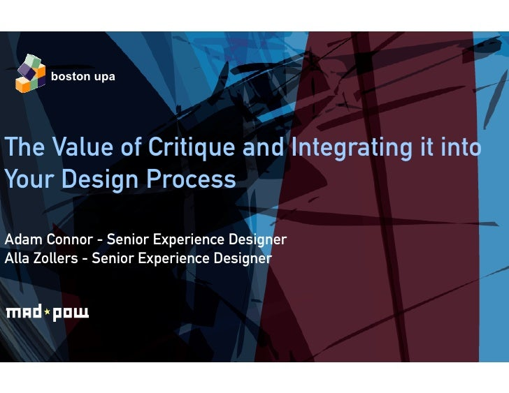 boston upa     The Value of Critique and Integrating it into Your Design Process  Adam Connor - Senior Experience Designer...