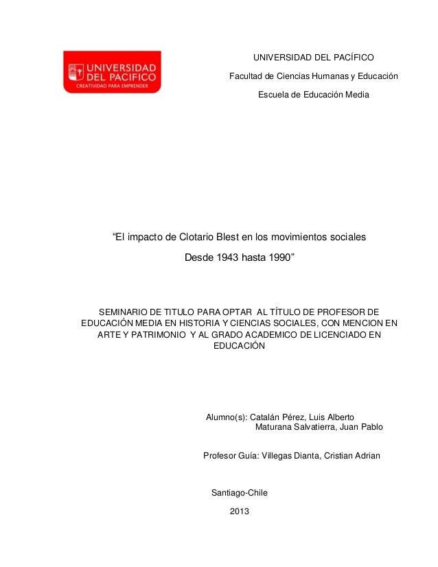 """UNIVERSIDAD DEL PACÍFICO Facultad de Ciencias Humanas y Educación Escuela de Educación Media  """"El impacto de Clotario Bles..."""