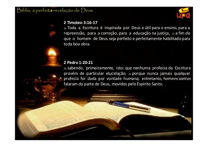 Bíblia, a perfeita revelação de Deus                      2 Timoteo 3:16-17                      16 Toda a Escritura é ins...