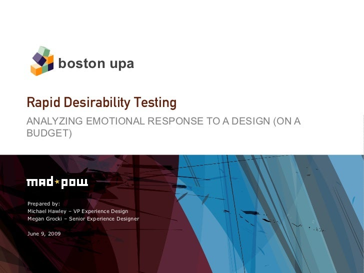 boston upaRapid Desirability TestingANALYZING EMOTIONAL RESPONSE TO A DESIGN (ON ABUDGET)Prepared by:Michael Hawley – VP E...