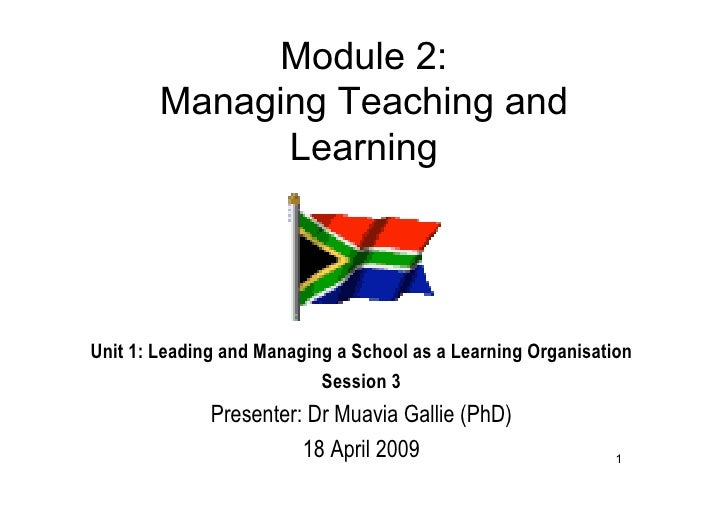 Module 2:         Managing Teaching and               Learning     Unit 1: Leading and Managing a School as a Learning Org...