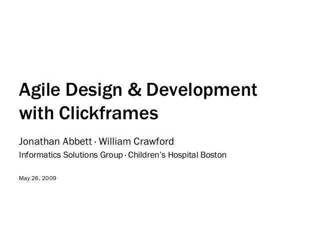 Agile Design & Development with Clickframes Jonathan Abbett · William Crawford Informatics Solutions Group · Children's Ho...