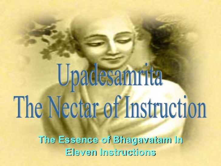 The Essence of Bhagavatam In Eleven Instructions Upadesamrita The Nectar of Instruction