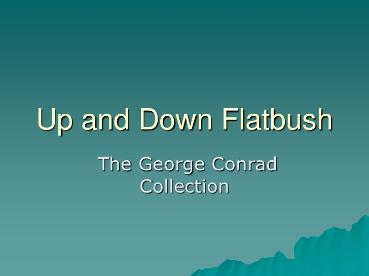 Up and Down Flatbush    The George Conrad        Collection