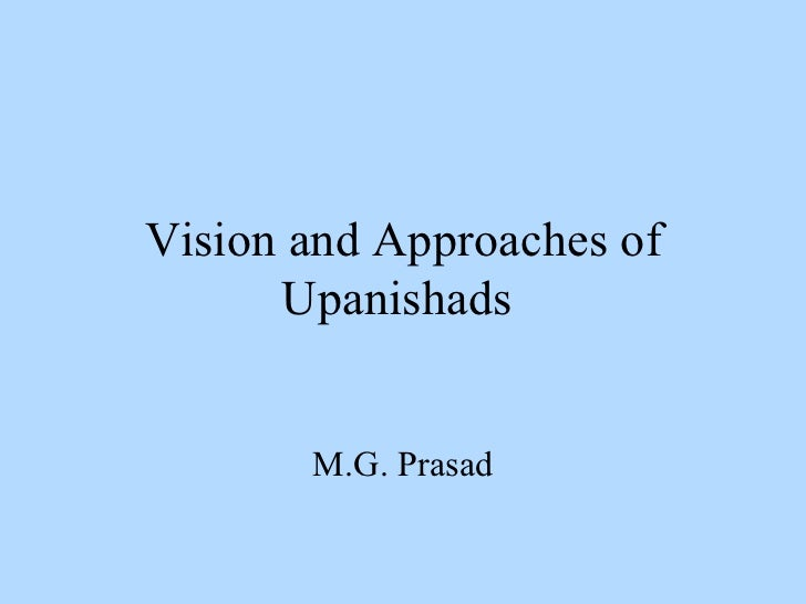 Vision and Approaches of      Upanishads       M.G. Prasad