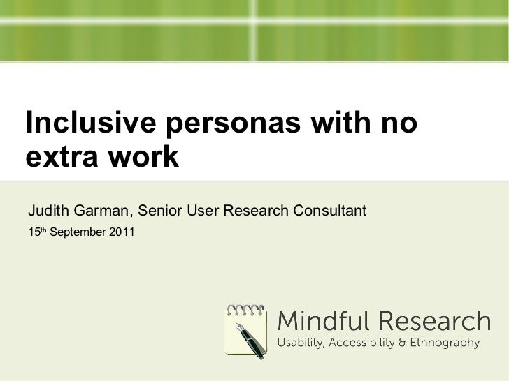Inclusive personas with no extra work Judith Garman,  Senior User Research Consultant 15 th  September 2011