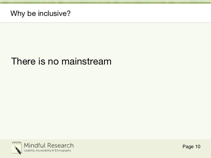 Why be inclusive? <ul><li>There is no mainstream </li></ul>Page