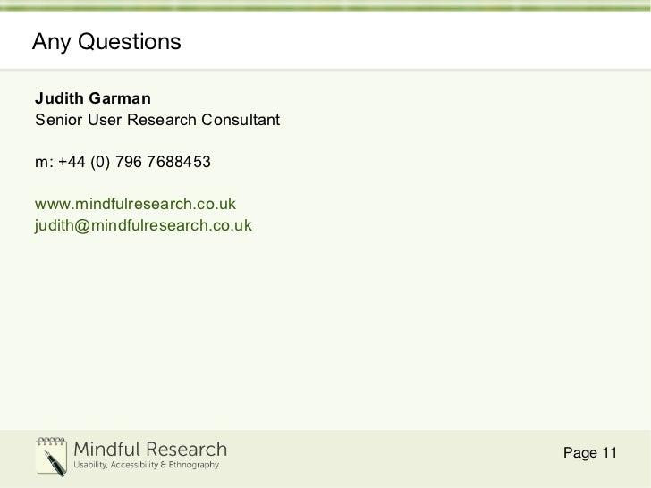 Any Questions <ul><li>Judith Garman </li></ul><ul><li>Senior User Research Consultant </li></ul><ul><li>m: +44 (0) 796 768...