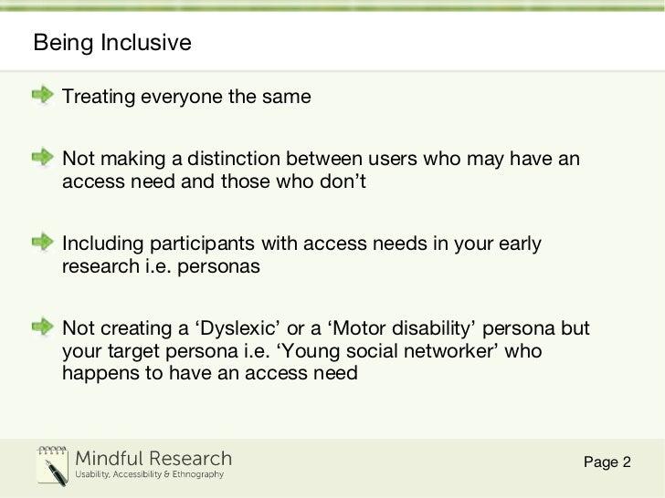 Being Inclusive <ul><li>Treating everyone the same </li></ul><ul><li>Not making a distinction between users who may have a...