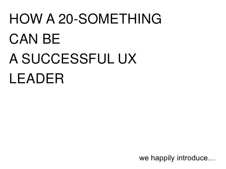 IGNITE@UxPA2012- The Y-Factor: How a 20-something can be a UX leader Slide 2