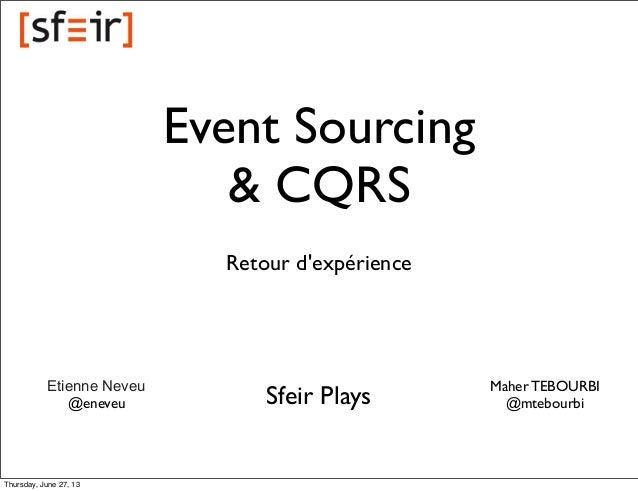 Event Sourcing & CQRS Retour d'expérience  Etienne Neveu @eneveu  Thursday, June 27, 13  Sfeir Plays  Maher TEBOURBI @mteb...