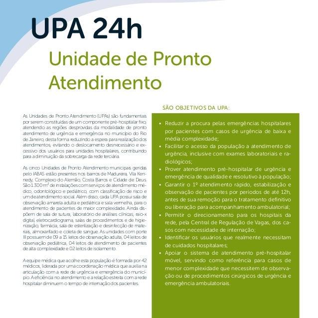 As Unidades de Pronto Atendimento (UPAs) são fundamentais por serem constituídas de um componente pré-hospitalar fixo, ate...