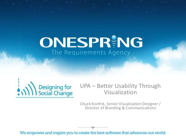 UPA – Better Usability Through Visualization<br />Chuck Konfrst, Senior Visualization Designer / Director of Branding & Co...