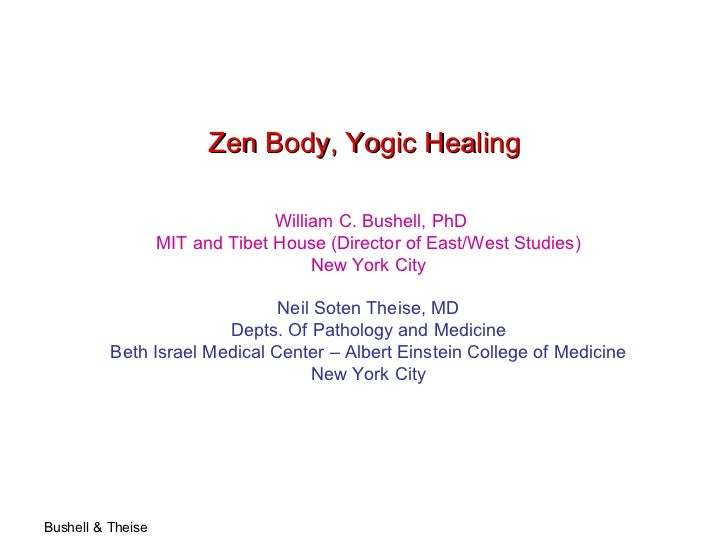 Zen Body, Yogic Healing   William C. Bushell, PhD MIT and Tibet House (Director of East/West Studies) New York City Neil S...