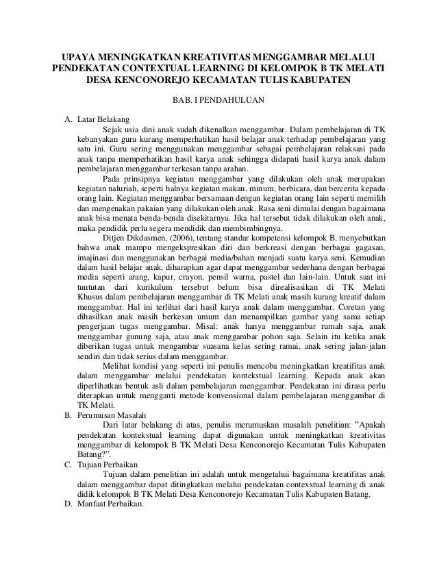 UPAYA MENINGKATKAN KREATIVITAS MENGGAMBAR MELALUI PENDEKATAN CONTEXTUAL LEARNING DI KELOMPOK B TK MELATI DESA KENCONOREJO ...