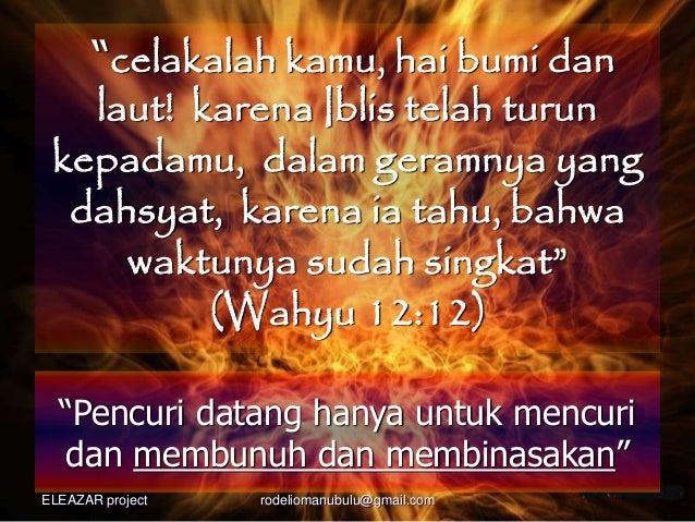 """""""celakalah kamu, hai bumi dan laut! karena Iblis telah turun kepadamu, dalam geramnya yang dahsyat, karena ia tahu, bahwa ..."""