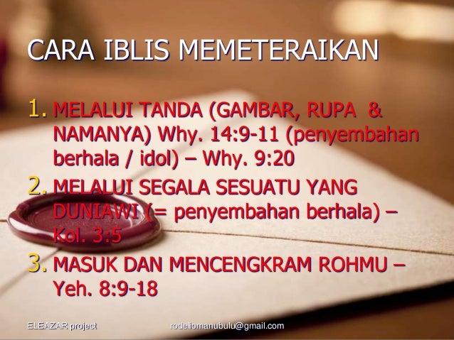 CARA IBLIS MEMETERAIKAN 1. MELALUI TANDA (GAMBAR, RUPA & NAMANYA) Why. 14:9-11 (penyembahan berhala / idol) – Why. 9:20 2....