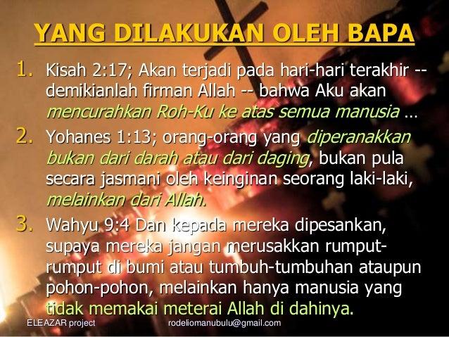 YANG DILAKUKAN OLEH BAPA 1. Kisah 2:17; Akan terjadi pada hari-hari terakhir -- demikianlah firman Allah -- bahwa Aku akan...