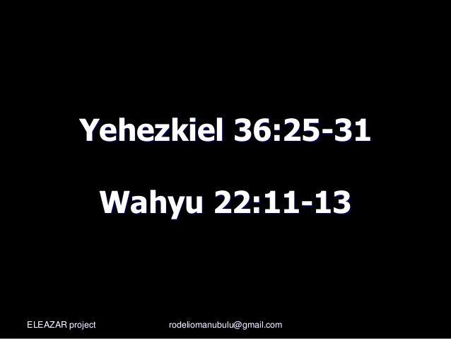 Yehezkiel 36:25-31 Wahyu 22:11-13 ELEAZAR project rodeliomanubulu@gmail.com