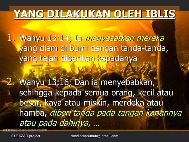 YANG DILAKUKAN OLEH IBLIS 1. Wahyu 13:14; Ia menyesatkan mereka yang diam di bumi dengan tanda-tanda, yang telah diberikan...