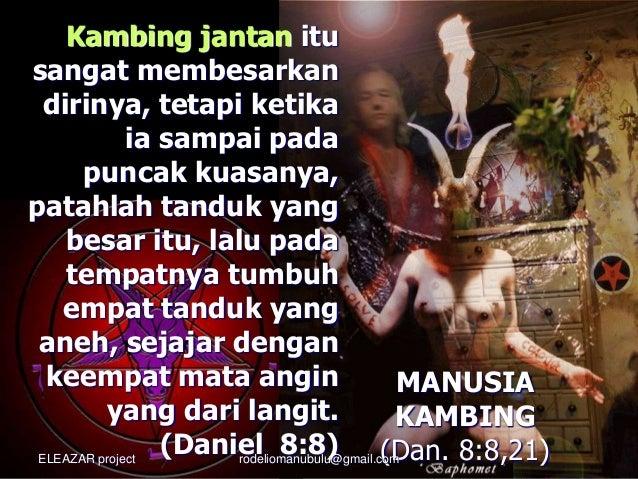 MANUSIA KAMBING (Dan. 8:8,21) Kambing jantan itu sangat membesarkan dirinya, tetapi ketika ia sampai pada puncak kuasanya,...