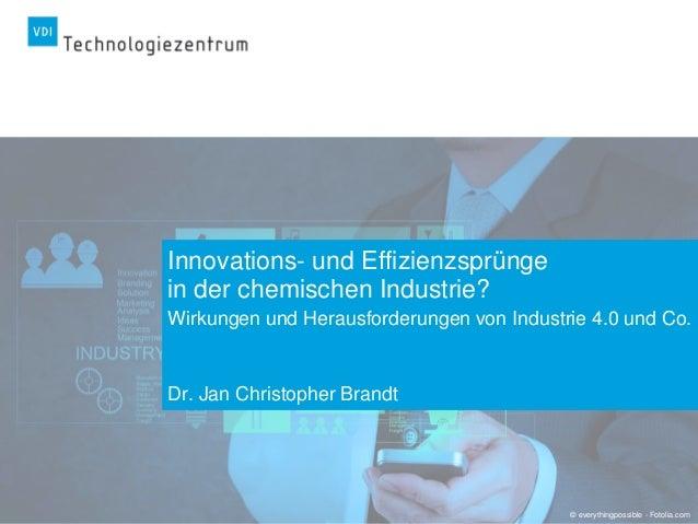 © everythingpossible - Fotolia.com Innovations- und Effizienzsprünge in der chemischen Industrie? Wirkungen und Herausford...