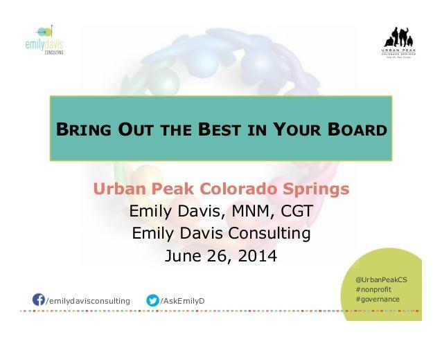 /emilydavisconsulting /AskEmilyD @UrbanPeakCS #nonprofit #governance BRING OUT THE BEST IN YOUR BOARD Urban Peak Colorado ...