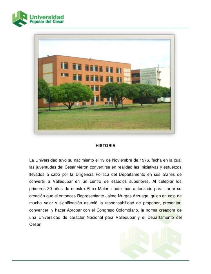 HISTORIA<br />La Universidad tuvo su nacimiento el 19 de Noviembre de 1976, fecha en la cual las juventudes del Cesar vier...