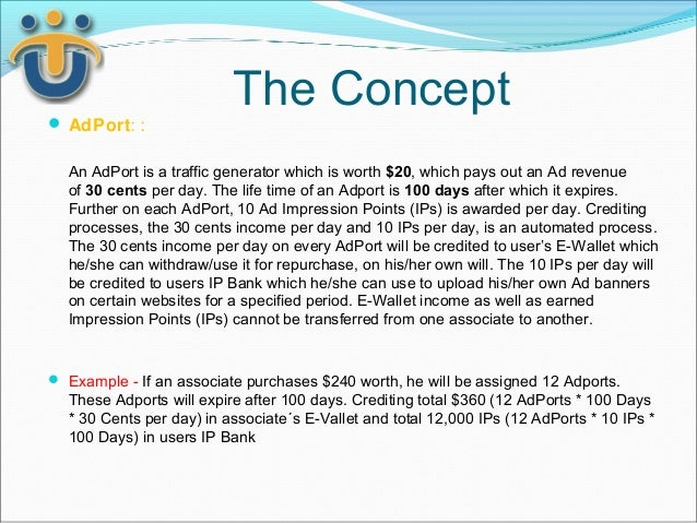 The Concept AdPort: :  An AdPort is a traffic generator which is worth $20, which pays out an Ad revenue  of 30 cents per...