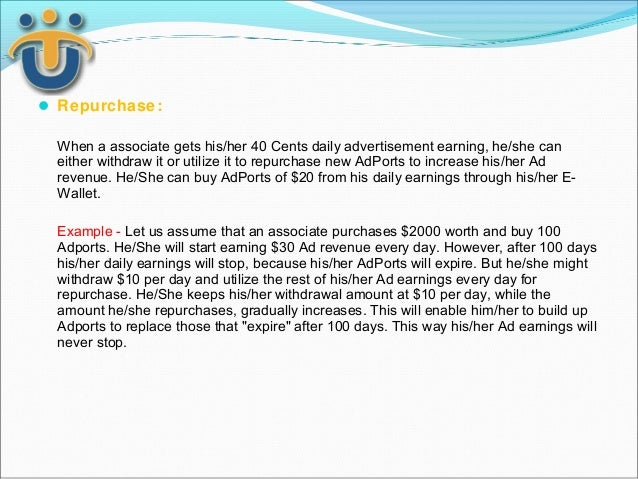  Repurchase:  When a associate gets his/her 40 Cents daily advertisement earning, he/she can  either withdraw it or utili...