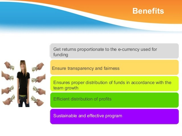 BenefitsGets return proportionate to theirdeposits in the e-currencyEnsure transparency and fairnessEnsures proper distrib...