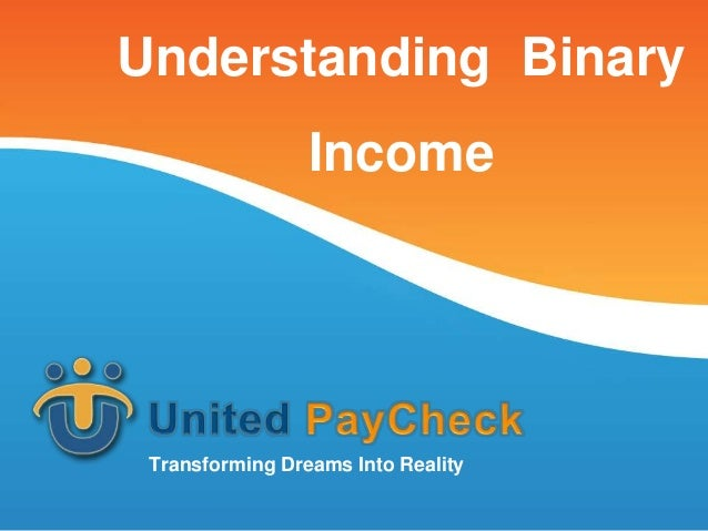 Understanding Binary                 Income Transforming Dreams Into Reality