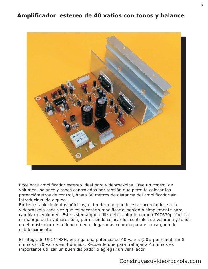 1    Amplificador estereo de 40 vatios con tonos y balance     Excelente amplificador estereo ideal para videorockolas. Tr...