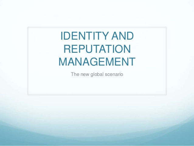 IDENTITY AND REPUTATIONMANAGEMENT The new global scenario