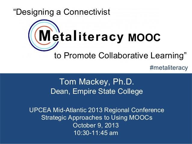 1 Tom Mackey, Ph.D. Dean, Empire State College #metaliteracy UPCEA Mid-Atlantic 2013 Regional Conference Strategic Approac...