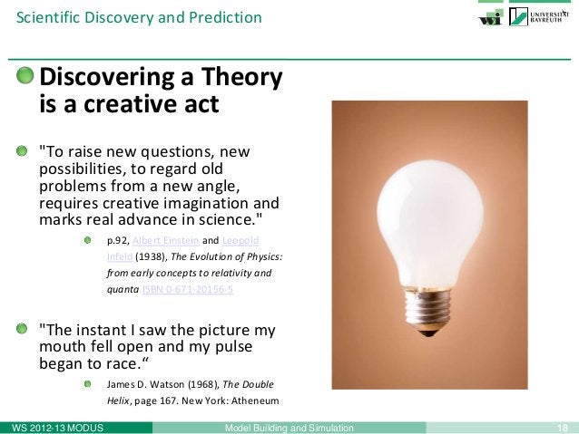 """18Model Building and SimulationWS 2012-13 MODUSScientific Discovery and PredictionDiscovering a Theoryis a creative act""""To..."""