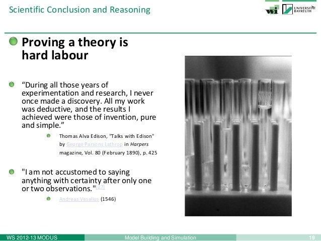 """19Model Building and SimulationWS 2012-13 MODUSScientific Conclusion and ReasoningProving a theory ishard labour""""During al..."""
