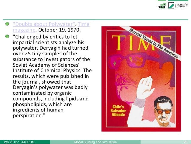 """25Model Building and SimulationWS 2012-13 MODUS""""Doubts about Polywater"""". Timemagazine. October 19, 1970.""""Challenged by cri..."""